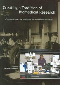 Creating a Tradition of Biomedical Research: Contributions to the History of the Rockefeller University-创造生物医学研究的传统:对洛克菲勒联合国历史的贡献。。。