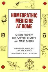 Homeopathic Medicine at Home: Natural Remedies for Everyday Ailments and Minor Injuries-家庭顺势疗法:日常疾病和轻伤的自然疗法