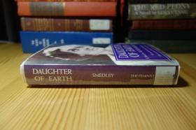 "SMEDLEY . DAUGHTER OF EARTH 大地的女儿 .  ""中国人民的朋友""美国女记者史沫特莱早期自传体小说"