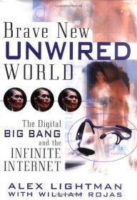 BraveNewUnwiredWorld:TheDigitalBigBangandtheInfiniteInternet