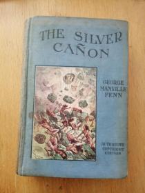 THE  SILVER  CAÑON 银色卡农(民国时期英文原版书,布面硬精装,10幅正版插图,其中彩图2幅,钢板画插图8幅)