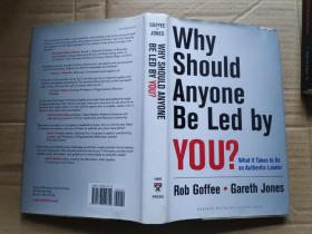 Why Should Anyone Be Led by You?:What It Takes To Be An Authentic Leader