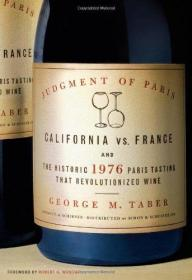 Judgment of Paris: California vs. France & the Historic 1976 Paris Tasting That Revolutionized Wine-巴黎审判:加州vs.法国&1976年历史悠久的巴黎品酒革命