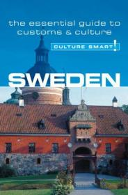 Sweden - Culture Smart!: The Essential Guide to Customs & Culture-瑞典-文化智慧!:风俗文化基本指南