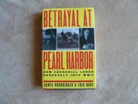 BETRAYAL AT PEARL HARBOR: How Churchill Lured Roosevelt into World War II-珍珠港的背叛:丘吉尔如何引诱罗斯福参加第二次世界大战