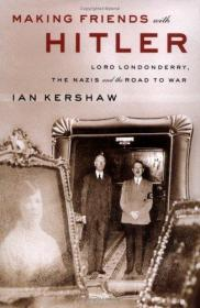 Making Friends with Hitler: Lord Londonderry, the Nazis, and the Road to War-与希特勒交朋友:伦敦德里勋爵、纳粹和战争之路