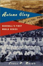 Autumn Glory: Baseballs First World Series-秋天的荣耀:棒球第一次世界大赛