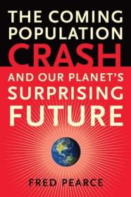 The Coming Population Crash: and Our Planets Surprising Future-即将到来的人口危机:我们的星球令人惊奇的未来