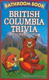 Bathroom Book of British Columbia Trivia: Weird, Wacky and Wild (Bathroom Books of Canada)-不列颠哥伦比亚省浴室书籍琐事:怪异,古怪和狂野(加拿大浴室书籍)
