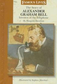 The Story of Alexander Graham Bell: Inventor of the Telephone (Famous Lives)-亚历山大·格雷厄姆·贝尔的故事:电话的发明者(名人生活)