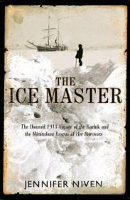 The Ice Master: The Doomed 1913 Voyage of the Karluk and the Miraculous Rescue of her Survivors-冰河大师:1913年卡鲁克号注定的航程和对幸存者的奇迹般的营救