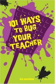 101 Ways to Bug Your Teacher-101种方法来骚扰你的老师