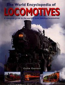 The World Encylopedia of Locomotives: A Complete Guide to the Worlds Most Fabulous Locomotives-世界机车百科全书:世界上最棒的机车的完整指南