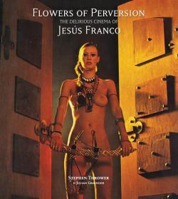 Flowers of Perversion: Volume 2 : The Delirious Cinema of Jesus Franco