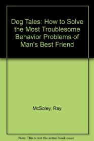 Dog Tales: How to Solve the Most Troublesome Behavior Problems of Mans Best Friend-狗的故事:如何解决人类最好朋友最麻烦的行为问题