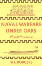 Naval Warfare Under Oars, 4th to 16th Centuries; A Study of Strategy, Tactics and Ship Design.-桨下海战,4至16世纪;战略、战术和船舶设计的研究。