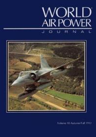 World Air Power Journal: Focus Aircraft: Dassault Mirage 2000 - Frances Major Warplane Described in Detail (Vol 10)-世界空军杂志:焦点飞机:达索幻影2000-弗朗西斯主要战机描述。。。
