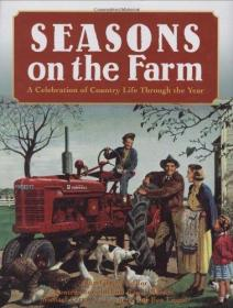Seasons on the Farm: A Celebration of Country Life Through the Year-农场季节:乡村生活的一年庆典