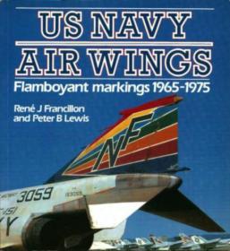 U.S. Navy Air Wings: Flamboyant Markings 1965-1975 (Osprey Colour Series)-U、 美国海军航空翼:华丽的标记1965-1975(鱼鹰色系列)