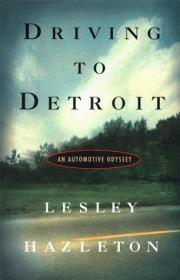 Driving to Detroit : An Automotive Odyssey-开车去底特律:一场汽车奥德赛