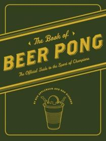 The Book of Beer Pong: The Official Guide to the Sport of Champions-啤酒杯:冠军运动的官方指南