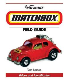 Warmans Matchbox Field Guide: Values And Identification (Warmans Field Guide)-沃曼火柴盒现场指南:价值和标识(沃曼战地指南)
