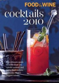 Food & Wine Cocktails 2010: The Ultimate Source for 160-Plus Terrific Cocktail & Party-Food Recipes from the Worlds Biggest Talents-食物和葡萄酒鸡尾酒2010年:最终的来源160多个伟大的鸡尾酒和聚会食品回收。。。