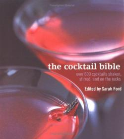 The Cocktail Bible: Over 600 Cocktails Shaken, Stirred and On the Rocks-鸡尾酒圣经:600多种鸡尾酒,摇匀,加冰块