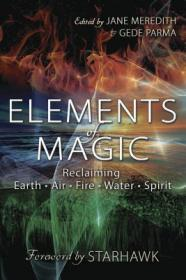 Elements of Magic : Reclaiming Earth, Air, Fire, Water and Spirit