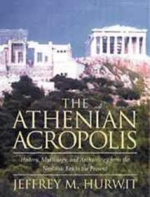 The Athenian Acropolis:History, Mythology, and Archaeology from the Neolithic Era to the Present
