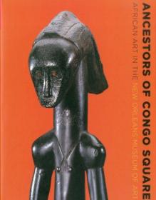 Ancestors of Congo Square: African Art in the New Orleans Museum of Art-刚果先民广场:新奥尔良艺术博物馆的非洲艺术