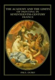 The Academy And The Limits Of Painting In Seventeenth-century France