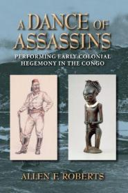A Dance of Assassins: Performing Early Colonial Hegemony in the Congo-刺客之舞:刚果早期殖民霸权的表演
