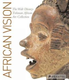 African Vision: The Walt Disney-Tishman African Art Collection-非洲视觉:沃尔特迪斯尼提什曼非洲艺术收藏