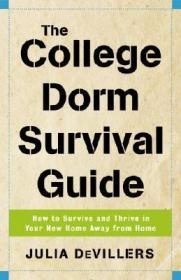 The College Dorm Survival Guide: How to Survive and Thrive in Your New Home Away from Home大学宿舍生存指南,英文原版