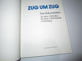 ZUG UM ZUG Eine Dokumentatiom 25 Jahre U-Bahnbau 20 Jahre U-Bahnbetrieb in Nürnberg(德文原版纽伦堡25年地铁建设20年地铁运营,中德友好交流签名赠送本)