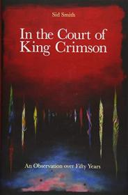 In The Court Of King Crimson - An Observation Over 50 Years