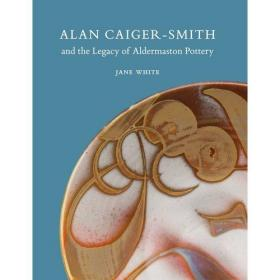Alan Caiger-Smith and the Legacy of the Aldermaston Pottery-艾伦·凯格·史密斯和阿尔德马斯顿陶器的遗产