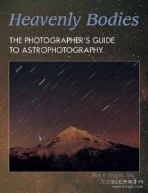 Heavenly Bodies: The Photographer's Guide to Astrophotography-天体:摄影师天体摄影指南