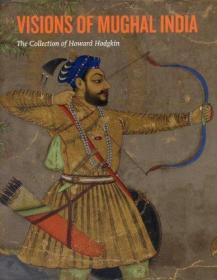 Visions of Mughal India: The Collection of Howard Hodgkin-莫卧儿印度的幻象:霍华德·霍奇金的收藏