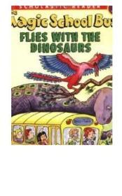 The Magic School Bus: Flies with the Dinosaurs 学乐读本系列第二级:神奇校车系列:与恐龙一起飞翔