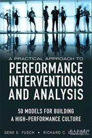 A Practical Approach To Performance Interventions And Analysis: 50 Models For Building A High-perfor