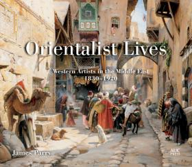 Orientalist Lives: Western Artists in the Middle East
