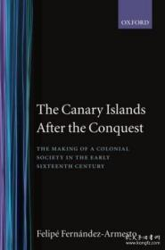 The Canary Islands After The Conquest: The Making Of A Colonial Society In The Early Sixteenth Centu
