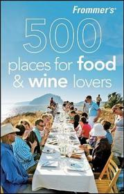 Frommer's 500 Places for Food and Wine Lovers 美食家眼中的500处旅游胜地