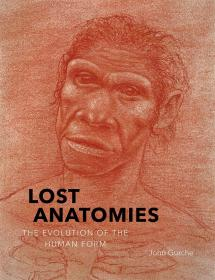 Lost Anatomies: The Evolution of the Human Form 丢失解剖