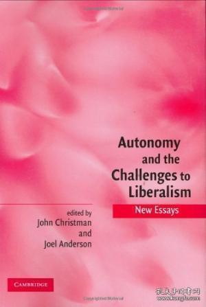 Autonomy and the Challenges to Liberalism:New Essays