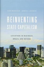 Reinventing State Capitalism:Leviathan in Business, Brazil and Beyond