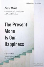 The Present Alone Is Our Happiness, Second Edition: Conversations with Jeannie Carlier and Arnold I. Davidson