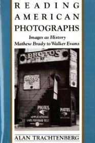Reading American Photographs: Images as History-Mathew Brady to Walker Evans-阅读美国照片:历史图片马修·布拉迪到沃克·埃文斯